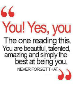 Cute Quote, You Yes You The One Reading This You Are Beautiful Talented Amazing And Simply The Best At Beign You Never Forget That Cute Quotes About Life ~ Awesome Cute Quotes About Your Life The Words, Great Quotes, Quotes To Live By, Inspiring Quotes, Crazy Quotes, Amazing Women Quotes, Inspirational Quotes For Teens, Powerful Quotes, Random Quotes