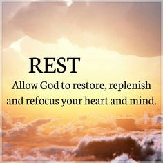 Rest is essential to restoration.  Daily rest your mind body and soul.