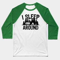 I Sleep Around Camper Humor - Funny Camping Sayings - T-Shirt   TeePublic
