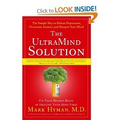 The UltraMind Solution: Fix Your Broken Brain by Healing Your Body First - The Simple Way to Defeat Depression, Overcome Anxiety, and Sharpen Your Mind