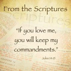 """If you love me, you will keep my commandments.""  John 14:15"