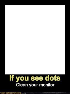 If you see a dot on your screen..