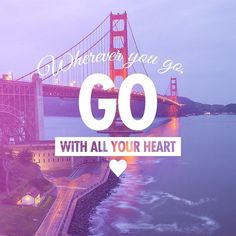 Wherever you go go with all your heart  #heart #love #travel #seetheworld #quotes #travelquotes #wanderlust #inspire #inspirational #sanfrancisco #goldengatebridge #itravel2000