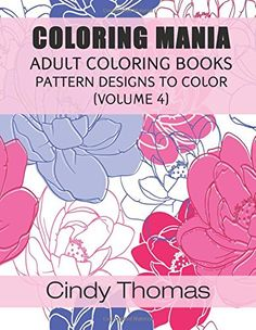 Coloring Mania: Adult Coloring Books - Pattern Designs to Color (Volume 4) by Cindy Thomas http://www.amazon.com/dp/1517395410/ref=cm_sw_r_pi_dp_gYDuwb0NBVC0C