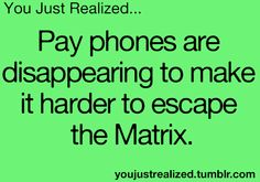 Matrix escape.