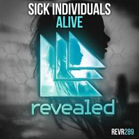 SICK INDIVIDUALS - Alive (OUT NOW!) by Revealed Recordings on SoundCloud