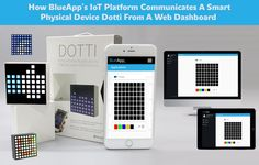 BlueApp is web Bluetooth standard, so that you can connect from a web browser. Blueapp's IoT platform communicates smart device Dotti remotely from anywhere from dashboard.