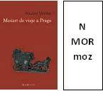 MÖRIKE, Eduard  Mozart de viaje a Praga  Narración de un día otoñal en la vida del compositor: junto a su esposa Constanze, en la frontera bohemia, se encamina a Praga para dirigir el estreno de Don Giovanni. En un carruaje de tres caballos, atraviesan bosques, valles y recuerdos hasta llegar a un pequeño castillo de estilo italiano, propiedad del conde de Schinzberg. Allí, Mozart juega al billar y, movido por la melomanía de los aristócratas, toca el piano mientras su esposa canta arias.