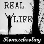 Real Life Homeschooling- a monthly blog hop with over 20 awesome homeschool bloggers!