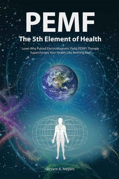 PEMF - The Fifth Element of Health: Learn Why Pulsed Electromagnetic Field…