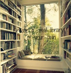 When I grow up and have my own house. I will have a library of my own. Like my dad's.... Only with more books.