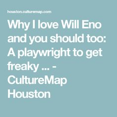 Why I love Will Eno and you should too: A playwright to get freaky ... - CultureMap Houston