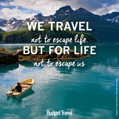 """""""We travel not to escape life, but for life not to escape us"""""""