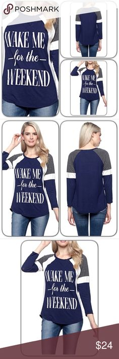 """Graphic Raglan Tee Wake Me For the Weekend XSSM Super adorable & fun """"Wake Me for the Weekend"""" graphic raglan tee. Fitted girl cut with stretch. Lightweight 95% rayon - 5% spandex. Nave blue, charcoal gray & white.   Small  Bust 30-32 Length 24""""  Medium Bust 34-36 Length 24.5"""" Tops Tees - Long Sleeve"""