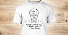 """Dr. House Fan Shirt""""I feel nothing & it feels great"""" - Dr. HouseLimited Edition! Available for 10 days only!Secure CheckoutPAYPAL/VISA/MASTERCARD"""