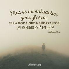 """""""En Dios está mi salvación y mi gloria; en Dios está mi roca fuerte, y mi refugio"""".  (Salmos 62:7)"""