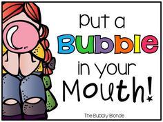Put a BUBBLE in your Mouth! Like a blurt chart but with bubbles. Kids lose them as they talk, or burst their bubble.
