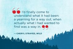 Have you seen the trailer for Cheryl Strayed's Wild? Here are the top lines from the book we hope make the final cut in the movie.
