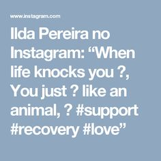 "Ilda Pereira no Instagram: ""When life knocks you 👇, You just 🏃 like an animal, 👯 #support #recovery #love"""