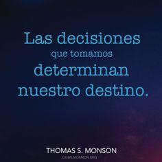 Vive tus sueños.  Las decisiones que tomamos, determinan nuestro destino.  -Thomas S. Monson.  Citas SUD Canal Mormón