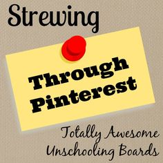 Strewing Through Pinterest: How we use Pinterest to strew ideas and some awesome #unschooling boards