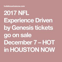 2017 NFL Experience Driven by Genesis tickets go on sale December 7 – HOT in HOUSTON NOW