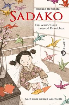 Sadako. Ein Wunsch aus tausend Kranichen #Kinderbuch ab 10 Jahre | Aladin Verlag Marie Curie, Hiroshima, Kids Origami, Wedding Invitation Inspiration, Origami Tutorial, Children's Book Illustration, Book Cover Design, Childhood Memories, Childrens Books