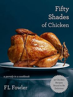 Of Course There's a 50 Shades of Chicken Cookbook