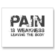 Google Image Result for http://rlv.zcache.com/pain_is_weakness_leaving_the_body_postcard-p239094986162409092envli_400.jpg