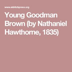 a summary of young goodman brown by nathaniel hawthorne Nathaniel hawthorne's 'young goodman brown' is a short story that's rich in meaning in this lesson, we'll go over the plot points, themes, characters, and symbols overview of 'young goodman brown.