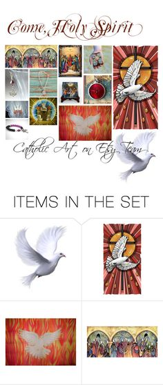 Come Holy Spirit - Pentecost 2017 - catholic collection by terrytiles2014 on Polyvore featuring arte