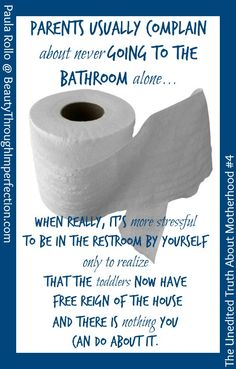 Bathroom Alone Time - The Unedited Truth About Motherhood #4 - AHHH Read the whole post. good stuff ;)