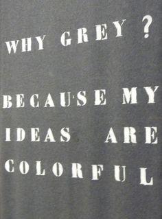 why grey?