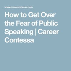 How to Get Over the Fear of Public Speaking | Career Contessa