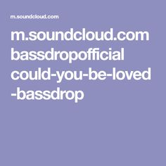 m.soundcloud.com bassdropofficial could-you-be-loved-bassdrop
