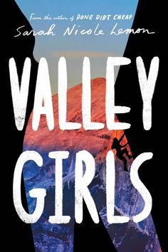 Done Dirt Cheap author Sarah Nicole Lemon is back with another tale of girl power and resilience. Valley Girls is Wild for YA readers but with a rock-climbing girl squad, and I've got all the details, plus a sneak-peek at the cover, below. Cool Books, Ya Books, Code Name Verity, Sarah Nicole, Climbing Girl, Best Book Covers, Complicated Relationship, Valley Girls, Beautiful Cover