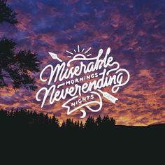 Miserable mornings. Neverending nights. by misterdoodle