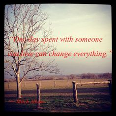 """""""One day spent with someone you love can change everything.""""  ― Mitch Albom,"""