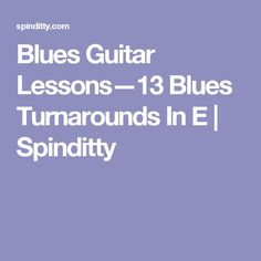 Blues Guitar Lessons—13 Blues Turnarounds In E | Spinditty