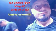 DJ CANDY BOY Vlog # 2 Life Of A Dj - Quiero Comer!!!