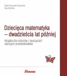 Dziecięca matematyka – dwadzieścia lat później. Książka dla rodziców i nauczycieli starszych przedszkolaków - Wydawnictwo BLIŻEJ PRZEDSZKOLA