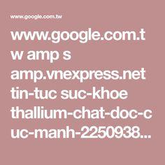 www.google.com.tw amp s amp.vnexpress.net tin-tuc suc-khoe thallium-chat-doc-cuc-manh-2250938.html