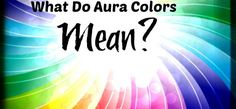 An easy breakdown of the colors in an aura   Gaia                                                                                                                                                     More