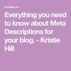 Everything you need to know about Meta Descriptions for your blog. - Kristie Hill