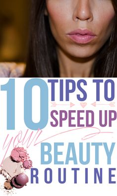 10 Tips To Speed Up Your Beauty Routine.