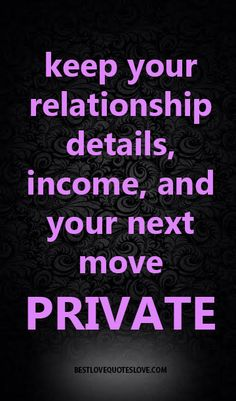 keep your relationship details, income, and your next move private