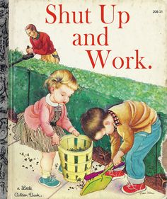 Shut Up And Work. from Revised Children's Books via E! Online #TheSoup #Funny #Books