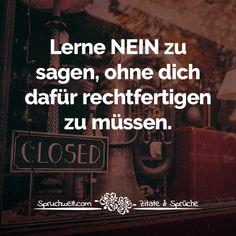 Lerne NEIN zu sagen, ohne dich dafür rechtfertigen zu müssen - Lebensweisheiten #zitate #sprüche #spruchbilder #deutsch