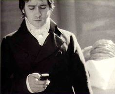 Mr. Darcy. With a cellphone.