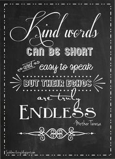 """""""Palavras bondosas podem ser curtas para falar mas o seu eco é verdadeiramente infinito"""" - Madre Teresa"""